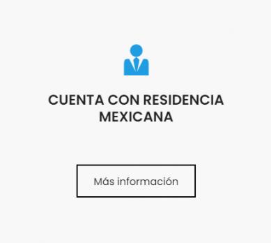 CUENTA CON RESIDENCIA MEXICANA