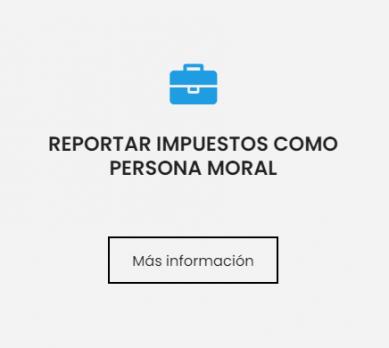 REPORTAR IMPUESTOS COMO PERSONA MORAL